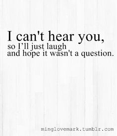 """As I've gotten older, my hearing has really diminished. I'd try this """"laugh"""" idea but with my luck, 9 out of 10 times that I'd laugh, it would have been a question I was asked. Guess I'll just keep saying, """"WHAT? Deaf Quotes, Funny Quotes, Funny Phrases, Found Out, Inspire Me, True Stories, I Laughed, Laughter, Haha"""