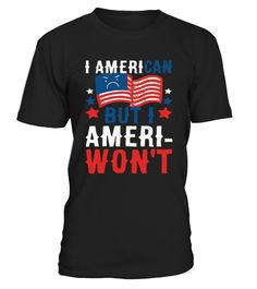 I AMERICAN BUT I AMERIWON'T T SHIRT  #september #august #shirt #gift #ideas #photo #image #gift