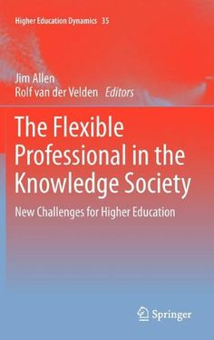The Flexible Professional in the Knowledge Society: New Challenges for Higher Education (Higher Education Dynamics) Study Inspiration Quotes, Knowledge Society, Personal Library, Student Loans, Education Quotes, Higher Education, Flexibility, My Books, Challenges