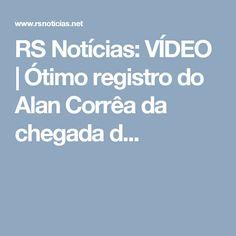 RS Notícias: VÍDEO | Ótimo registro do Alan Corrêa da chegada d...