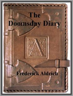 The Doomsday Diary - Kindle edition by Frederick Aldrich. Literature & Fiction Kindle eBooks @ Amazon.com.