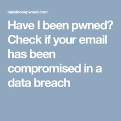 Have I been pwned? Check if your email has been compromised in a data breach