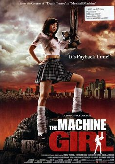 THE MACHINE GIRL [Japan, 2008] Ami loses her brother to yakuza bullies then her arm when she seeks retribution. Two mechanics take pity on her and create a new limb out of a machine gun allowing her and a chainsaw wielding woman to seek out their revenge.