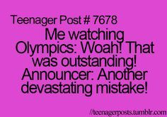 You don't realize a mistake and you get so mad when the announcer says a negative comment about one of the gymnasts.