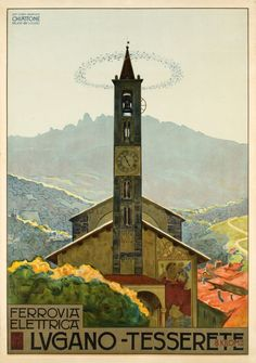 1924 Swiss poster for the Electric Railway from Lugano to Tesserette, in the canton of Tessin, showing the San Stefanon church, Switzerland vintage travel poster Lugano, Swiss Travel, European Travel, Retro Poster, Tourism Poster, Railway Posters, Travel And Tourism, Travel Tips, Vintage Travel Posters