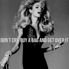 Don't cry, buy a bag and get over it!