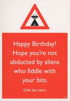Hope you're not abducted by aliens – Vulgar Birthday Cards www. Happy Birthday Rude, Birthday Wishes Funny, Happy Birthday Pictures, Happy Birthday Messages, Happy Birthday Quotes, Happy Birthday Greetings, Birthday Memes, Funny Birthday Message, Birthday Gifts