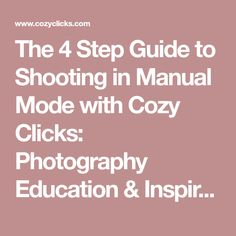 The 4 Step Guide to Shooting in Manual Mode with Cozy Clicks: Photography Education & Inspiration!