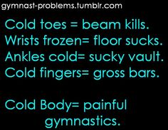 When I went to different gyms no one ever understood why I complained about the cold and wore long sleeves and pants. Funny Gymnastics Quotes, Inspirational Gymnastics Quotes, Gymnastics Facts, All About Gymnastics, Gymnastics Problems, Gymnastics Videos, Acrobatic Gymnastics, Gymnastics Workout, Sport Gymnastics
