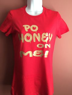 A personal favorite from my Etsy shop https://www.etsy.com/listing/259435859/po-honey-on-me-fitted-tee