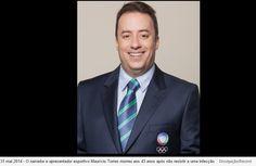 MORREU - MAURICIO TORRES - jornalista e apresentador de programas de esportes - trabalhou na Rede globo - onde apresentou o Globo Esporte e na Tv Record - onde apresentava o Esporte Fantastico