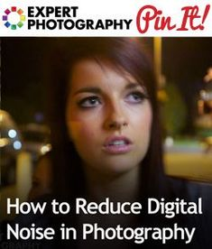 How to Reduce Digital Noise in Photography. Tutorial by Josh Dunlop @ expertphotography.com.