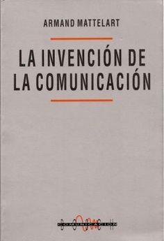 La invención de la comunicación / Armand Mattelart http://encore.fama.us.es/iii/encore/record/C__Rb1252297?lang=spi