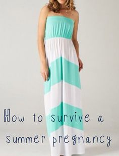 How to Survive a Summer Pregnancy-good tips butbi love love  love this dress