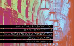 And He will be leading you. He will be with you and He'll never fail you or abandon you so don't be afraid. Deuteronomy 31:8 (The Voice) www.proclaimers.com