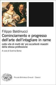 Filippo Baldinucci, Cominciamento e progresso dell'arte dell'intagliare in rame. Colle vite di molti de' più eccellenti  maestri della stessa professione, PBE Classici