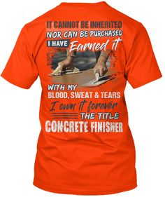 It Cannot Be Inherited Nor Can Be Purchased I Have Earned It With My Blood Sweat & Tears I Own It Forever The Title... Orange T-Shirt Back
