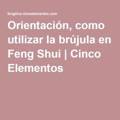Orientación, como utilizar la brújula en Feng Shui   Cinco Elementos