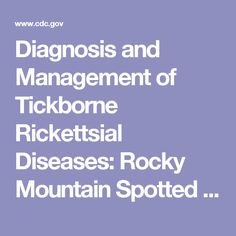 Diagnosis and Management of Tickborne Rickettsial Diseases: Rocky Mountain Spotted Fever, Ehrlichioses, and Anaplasmosis --- United States A Practical Guide for Physicians and Other Health-Care and Public Health Professionals Rocky Mountain Spotted Fever, Lyme Disease, Public Health, Rocky Mountains, Clinic, The Cure, Health Care, Management, United States