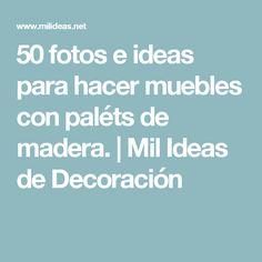 50 fotos e ideas para hacer muebles con paléts de madera. | Mil Ideas de Decoración