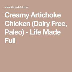 Creamy Artichoke Chicken (Dairy Free, Paleo) - Life Made Full