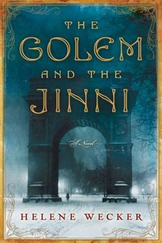 Helene Wecker's remarkable debut, THE GOLEM AND THE JINNI, combines two legendary beings from Jewish and Arabian folklore.