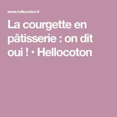 La courgette en pâtisserie : on dit oui ! • Hellocoton
