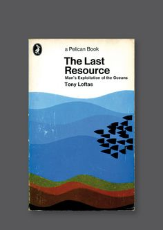 Pelican A1518 – The Last Resource: Man's Exploitation of the Oceans [1972] Cover design by Mike Pope