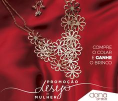 Todos os produtos participantes da promoção Desejo de Mulher, nós temos folhados a prata e ouro, assim você pode escolher aquele que mais combina com você ;)