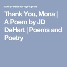Thank You, Mona | A Poem by JD DeHart | Poems and Poetry