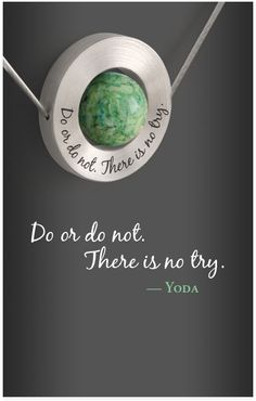 Do or Do Not. There is No Try. Inspirational geeky jewelry :)