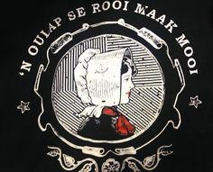 """'n Oulap se rooi maak mooi.""  Beskikbaar op www.afrikander.com  (Kopiereg behoort aan D.A.H) South African Decor, Windmill Art, Afrikaanse Quotes, Screenprinting, Idioms, Vintage Photos, Quilting, Inspire, Stickers"