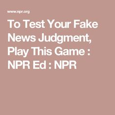 To Test Your Fake News Judgment, Play This Game : NPR Ed : NPR