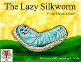 Free Kindle Book -  [Education & Teaching][Free] The Lazy Silkworm: Virtues Education Series