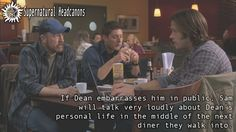 If Dean embarrasses him in public, Sam will talk very loudly about Dean's personal life in the middle of the next diner they walk into.
