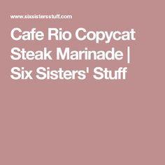 Cafe Rio Copycat Steak Marinade | Six Sisters' Stuff