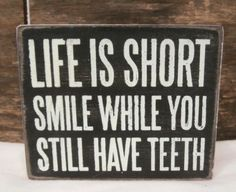 """Life Is Short Smile While You Still Have Teeth Primitive Box Sign Wood 5"""" x 4"""""""