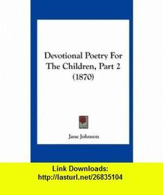 Devotional Poetry For The Children, Part 2 (1870) (9781161861266) Jane Johnson , ISBN-10: 1161861262  , ISBN-13: 978-1161861266 ,  , tutorials , pdf , ebook , torrent , downloads , rapidshare , filesonic , hotfile , megaupload , fileserve