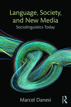 Read Language, Society, and New Media: Sociolinguistics Today, Online PDF