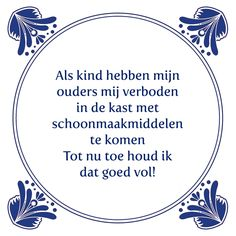 Tegeltjeswijsheid.nl - een uniek presentje - Als kind hebben mijn ouders mij verboden Funny Texts, Funny Jokes, Words Quotes, Sayings, Memories Quotes, Verse, True Words, Funny Fails, Slogan