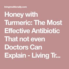 Honey with Turmeric: The Most Effective Antibiotic That not even Doctors Can Explain - Living Traditionally
