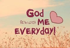Say it three times. God loves me every day! God loves me every day! God loves me every day! Then smile and  yourself too. Gods Love Quotes, Love Yourself Quotes, Quotes About God, Cute Quotes, Quotes To Live By, Short Quotes, Everyday Quotes, God Loves You, Jesus Loves