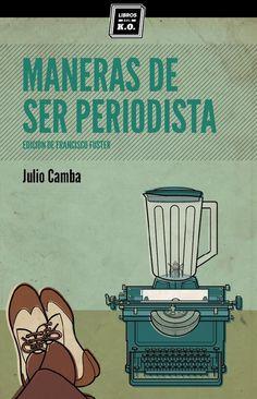 Maneras de ser periodista / Julio Camba ; edición y prólogo de Francisco Fuster García