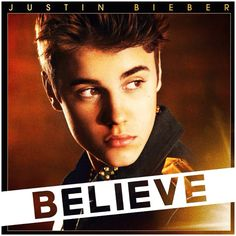 Justin Bieber: Believe Album!!!!! Justin is more than a celebrity to me he is an inspiration!!!!!!