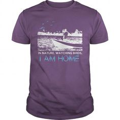 IN NATURE, WATCHING BIRD, I AM HOME T-Shirts, Hoodies (19$ ==► Order Here!)