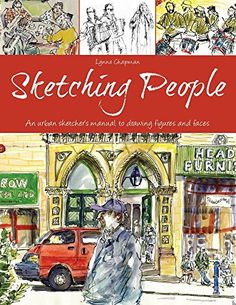 Sketching People: An Urban Sketcher's Manual to Drawing Figures and Faces by Lynne Chapman