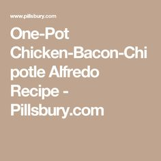 One-Pot Chicken-Bacon-Chipotle Alfredo Recipe - Pillsbury.com
