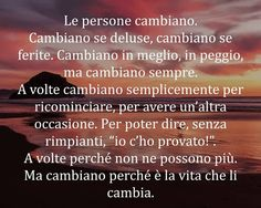 Le persone cambiano Phrases About Life, Common Quotes, Quotes About Everything, Life Philosophy, My Mood, Beautiful Words, Words Quotes, Good To Know, True Stories