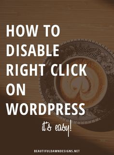 In this tutorial I'll show you how to disable right click on WordPress. [blogging tips   wordpress tips] - beautifuldawndesigns.net