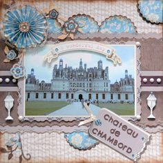 Chateau de Chambord - Scrapbook.com  Wendy Schultz via Gael Spence onto Scrapbook Art.